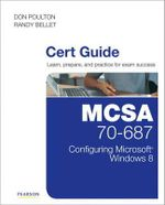 MCSE 70-687 Cert Guide : Configuring Microsoft Windows 8: Configuring Microsoft Windows 8 - Don Poulton