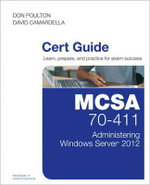 MCSA 70-411 Cert Guide : Administering Windows Server 2012 - Don Poulton