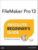 FileMaker Pro 12 Absolute : Beginner's Guide - Tim Dietrich