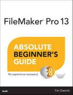 FileMaker Pro 13 Absolute Beginner's Guide : Beginner's Guide - Tim Dietrich
