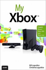 My Xbox : Kinect, Xbox 360, and Xbox Live - Bill Loguidice