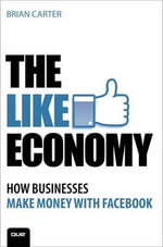 The Like Economy : How Businesses Make Money With Facebook - Brian Carter