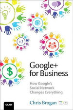 Google+ for Business : How Google's Social Network Changes Everything - Chris Brogan