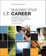 Building Your I.T. Career : A Complete Toolkit for a Dynamic Career in Any Economy - Matthew Moran