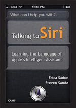 Talking to Siri : Learning the Language of Apple's Intelligent Assistant - Erica Sadun