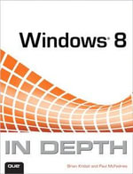 Windows 8 in Depth : In Depth - Brian Knittel