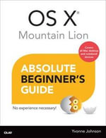 OS X Mountain Lion Absolute Beginner's Guide - Yvonne Johnson