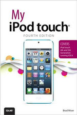 My iPod Touch (covers iPod Touch 4th and 5th Generation Running iOS 6) - Brad Miser