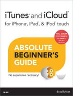 iTunes and iCloud for iPhone, iPad, & iPod Touch Absolute Beginner's Guide - Brad Miser