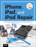 The Unauthorized Guide to iPhone, iPad, and iPod Repair : A Diy Guide to Extending the Life of Your idevices! - Timothy L. Warner