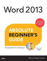 Word 2013 Absolute Beginner's Guide - Sherry Kinkoph Gunter