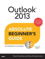 Outlook 2013 Absolute Beginner's Guide : Absolute Beginner's Guides (Que) - Diane Poremsky