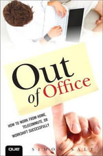 Out of Office : How to Work from Home, Telecommute or Workshift Successfully - Simon Salt
