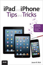 iPad and iPhone Tips and Tricks (covers iOS 6 on iPad, iPad Mini, and iPhone) : For iOS 6 on iPad and iPhone - Jason R. Rich