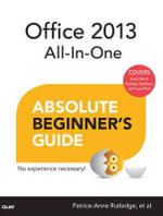 Office 2013 All-in-one Absolute Beginner's Guide : Illustrated Introductory - Patrice-Anne Rutledge