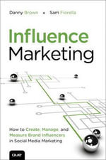 Influence Marketing : How to Create, Manage and Measure Brand Influencers in Social Media Marketing - Danny Brown