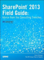 SharePoint 2013 Field Guide : Advice from the Consulting Trenches - Errin O'Connor