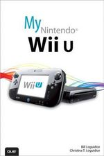 My Nintendo Wii U - Bill Loguidice