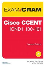 Cisco CCENT ICND1 100-101 Exam Cram - Michael Valentine