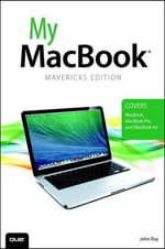 My MacBook (Covers OS X Mavericks on MacBook, MacBook Pro and MacBook Air) : My... - John Ray