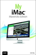 My iMac (Covers OS X Mavericks) - John Ray