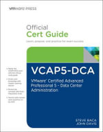 VCAP5-DCA Official Cert Guide : VMware Certified Advanced Professional 5- Data Center Administration - Steve Baca