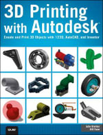 3D Printing With Autodesk : Create and Print 3D Objects With 123D, AutoCAD and Inventor - John Biehler