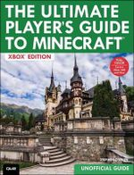 The Ultimate Player's Guide to Minecraft : Covers Both Xbox 360 and Xbox One Versions - Stephen O'Brien