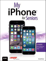 My iPhone for Seniors (Covers iOS 8 for iPhone 6/6 Plus, 5s/5c/5, and 4s) - Brad Miser