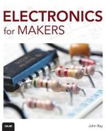 Electronics for Makers - John Ray