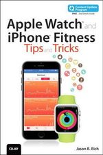 Apple Watch and iPhone Fitness Tips and Tricks : My... - Jason R. Rich
