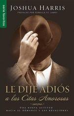 Le Dije Adios a Las Citas Amorosas = I Kissed Dating Goodbye - Josh Harris
