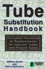 Tube Substitution Handbook : Complete Guide to Replacements for Vacuum Tubes and Picture Tubes - William Smith