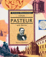 Louis Pasteur and Germs : Science Discoveries Series - Steve Parker