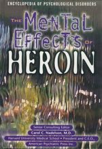 The Mental Effects of Heroin : Encyclopedia of Psychological Disorders - Ann Holmes
