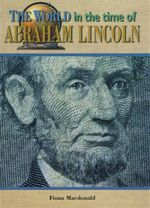The World In The Time Of Abraham Lincoln - Fiona Macdonald