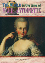 The World In The Time Of Marie Antoinette - Fiona Macdonald