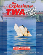 The Explosions of TWA : Flight 800 : Great Disasters : Reforms and Ramifications - Belinda Friedrich