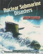 Nuclear Submarine Disasters : Great Disasters : Reforms and Ramifications - Christopher Higgins