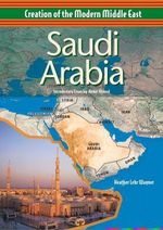 Saudi Arabia : Creation of the Modern Middle East - Heather Lehr Wagner