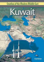 Kuwait : Creation of the Modern Middle East - Susan Korman