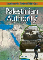 Palestinian Authority : Creation of the Modern Middle East - John G. Hall