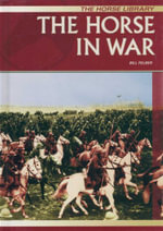 The Horse in War : The Horse Library - Bill Felber