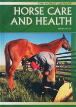 Horse Care and Health : The Horse Library - Brent Kelley