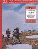 Screaming Eagles : G.I. The Illustrated History of The American Soldier, His Uniform and His Equipment - Christopher J. Anderson