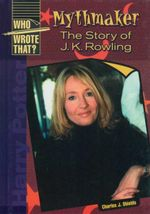 Mythmaker : The Story of J. K. Rowling : Who Wrote That? Series - Charles J. Shields