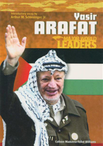 Yasir Arafat : Major World Leaders - Colleen Madonna Flood Williams