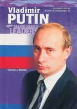 Vladimir Putin : Major World Leaders - Charles J. Shields