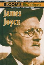 James Joyce : Bloom's BioCritiques