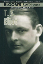 T. S. Eliot : Bloom's BioCritiques